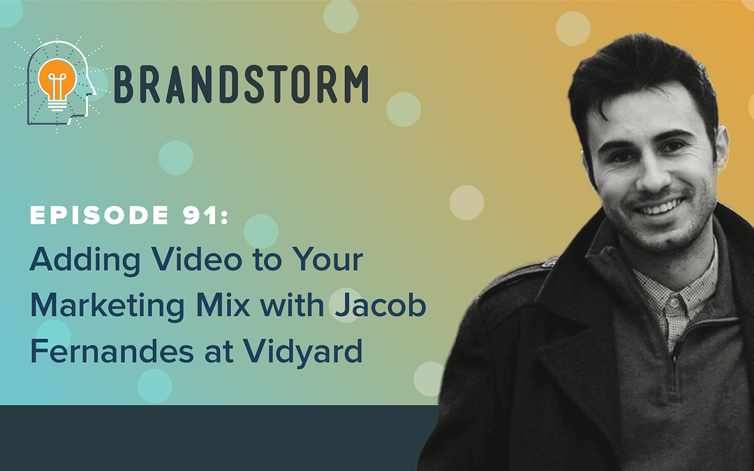 Episode 91: Adding Video to Your Marketing Mix with Jacob Fernandes at Vidyard
