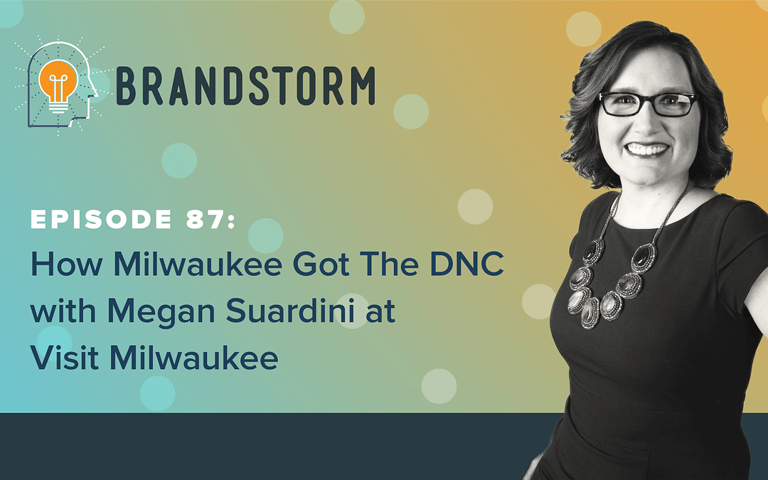 Episode 87: How Milwaukee Got the DNC with Megan Suardini at Visit Milwaukee