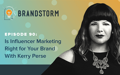 Episode 90: Is Influencer Marketing Right for Your Brand with Kerry Perse